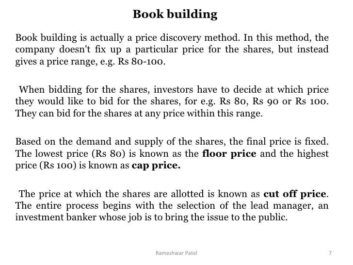 Book building  Book building is actually a price discovery method. In this method, the company doesn't fix up a particular...