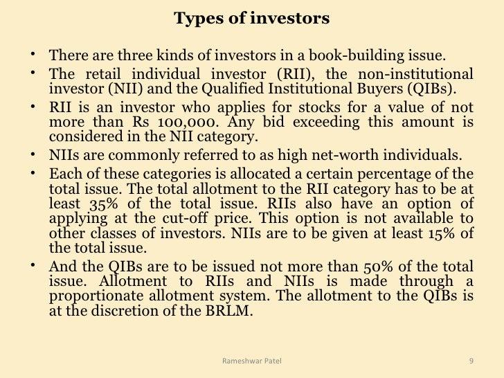 Types of investors <ul><li>There are three kinds of investors in a book-building issue.  </li></ul><ul><li>The retail indi...