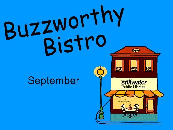 September Buzzworthy Bistro Buzzworthy Bistro Free and open to the public. Buzzworthy Bistro Free and open to the public. ...