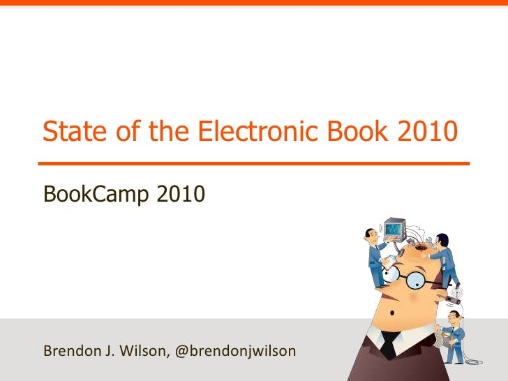 State of the Electronic Book 2010<br />BookCamp 2010<br />Brendon J. Wilson, @brendonjwilson<br />
