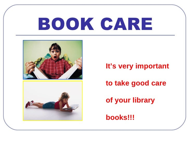 BOOK CARE <ul><li>It's very important to take good care of your library books!!! </li></ul>