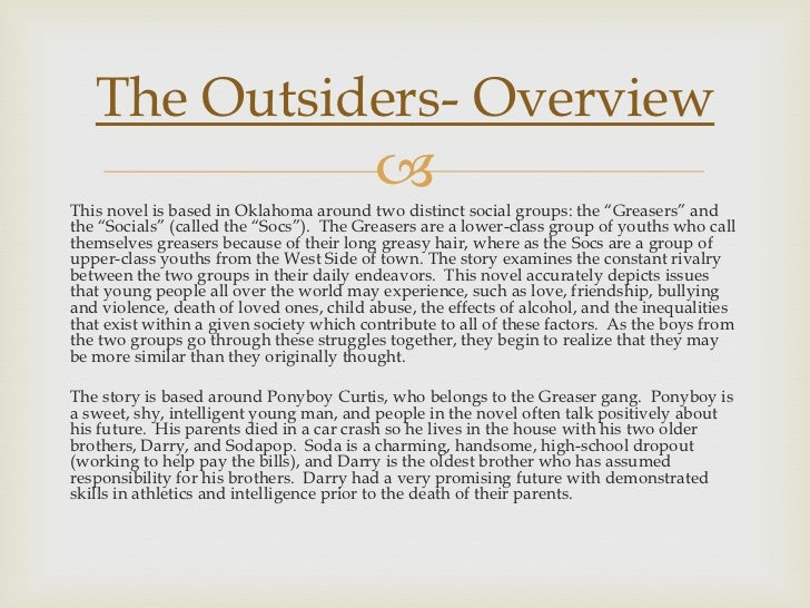 the outsiders book essay Free essay: this book showed the struggle between rich and poor  the  outsiders is a good story by se hinton that shows the struggles of growing up  hinton.
