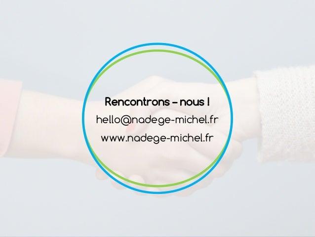 Rencontrons – nous ! hello@nadege-michel.fr www.nadege-michel.fr