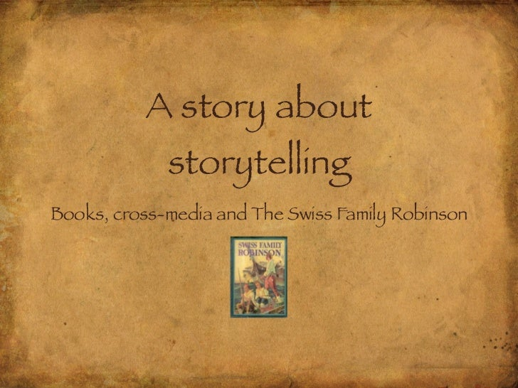 A story about             storytellingBooks, cross-media and The Swiss Family Robinson