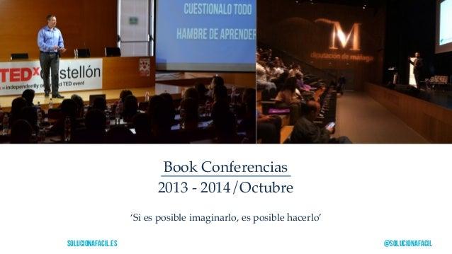 Book Conferencias  2013 - 2014/Octubre  'Si es posible imaginarlo, es posible hacerlo'  solucionafacil.es @solucionafacil