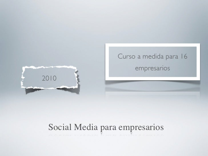Curso a medida para 16                       empresarios2010 Social Media para empresarios