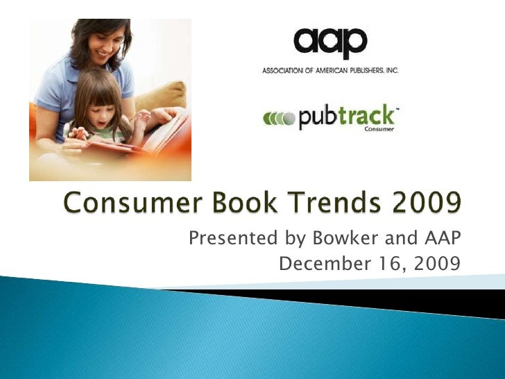 Consumer Book Trends 2009<br />Presented by Bowker and AAP<br />December 16, 2009<br />