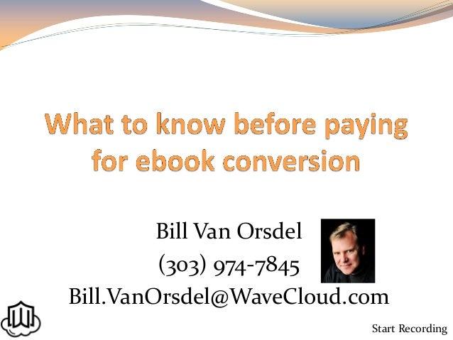 Bill Van Orsdel (303) 974-7845 Bill.VanOrsdel@WaveCloud.com Start Recording