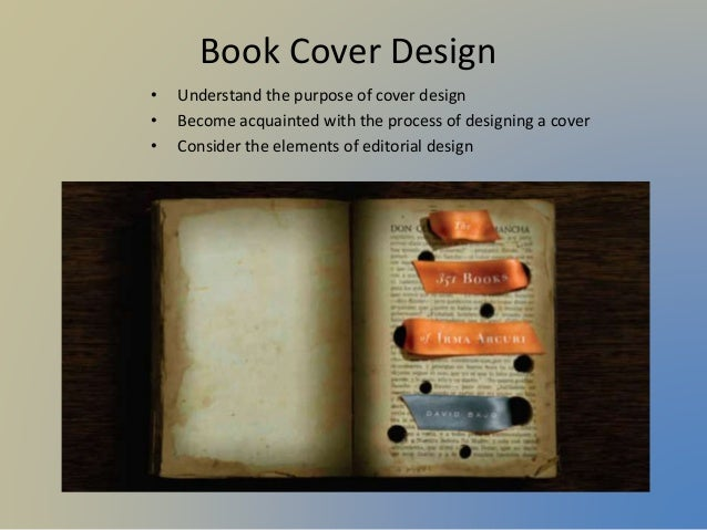Book Cover Design • Understand the purpose of cover design • Become acquainted with the process of designing a cover • Con...