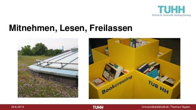 24.6.2014 Universitätsbibliothek, Thomas Hapke Mitnehmen, Lesen, Freilassen