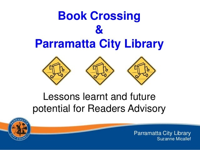 Book Crossing          &Parramatta City Library  Lessons learnt and futurepotential for Readers Advisory                  ...