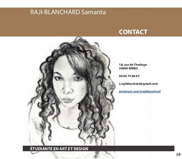 18  RAJI-BLANCHARD Samanta  ÉTUDIANTE EN ART ET DESIGN  CONTACT  18, rue de l'horloge  30000 NÎMES  06 64 75 86 97  s.raji...