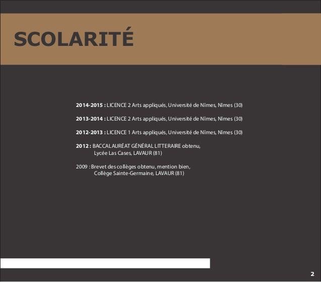 SCOLARITÉ  2014-2015 : LICENCE 2 Arts appliqués, Université de Nîmes, Nîmes (30)  2013-2014 : LICENCE 2 Arts appliqués, Un...