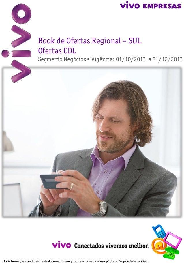 Book de Ofertas Regional – SUL Ofertas CDL Segmento Negócios• Vigência: 01/10/2013 a 31/12/2013  As informações contidas n...