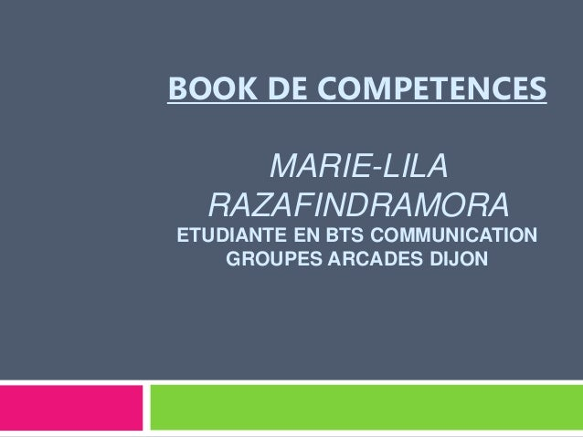 BOOK DE COMPETENCES MARIE-LILA RAZAFINDRAMORA ETUDIANTE EN BTS COMMUNICATION GROUPES ARCADES DIJON