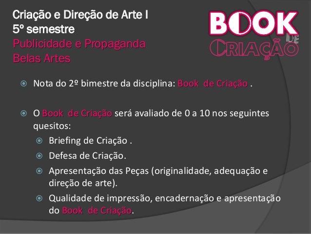 Criação e Direção de Arte I 5º semestre Publicidade e Propaganda Belas Artes  Nota do 2º bimestre da disciplina: Book de ...