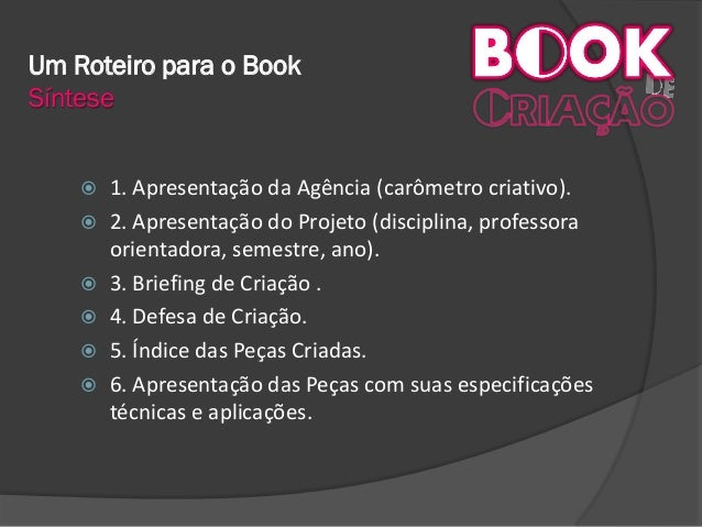 Um Roteiro para o Book Síntese  1. Apresentação da Agência (carômetro criativo).  2. Apresentação do Projeto (disciplina...