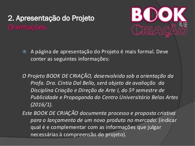 2. Apresentação do Projeto Orientações  A página de apresentação do Projeto é mais formal. Deve conter as seguintes infor...