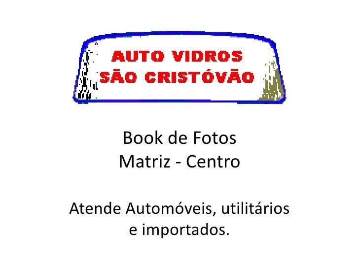 Book de FotosMatriz - CentroAtende Automóveis, utilitários e importados. <br />