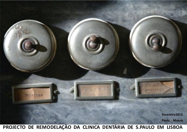 PROJECTO DE REMODELAÇÃO DA CLINICA DENTÁRIA DE S.PAULO EM LISBOA Fevereiro2014 Paula Moura
