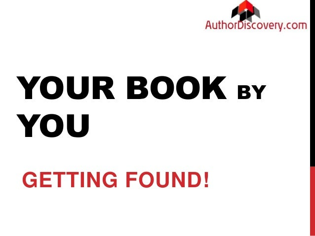 YOUR BOOK BY YOU GETTING FOUND!