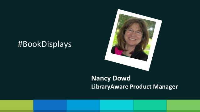 Nancy Dowd LibraryAware Product Manager #BookDisplays