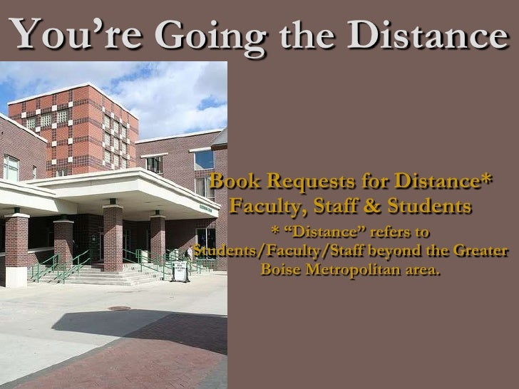 """You're Going the Distance<br />Book Requests for Distance*  Faculty, Staff & Students<br />* """"Distance"""" refers to Students..."""