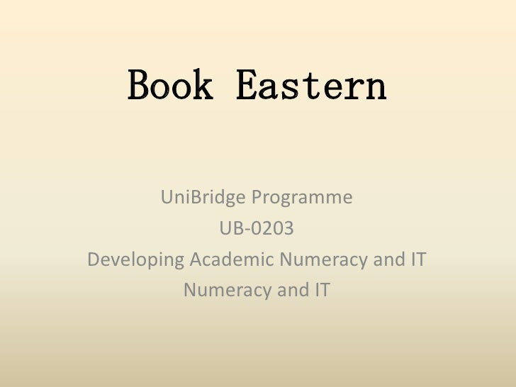 Book Eastern<br />UniBridge Programme<br />UB-0203<br />Developing Academic Numeracy and IT<br />Numeracy and IT<br />