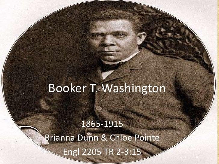 Booker T. Washington<br />1865-1915<br />Brianna Dunn & Chloe Pointe<br />Engl 2205 TR 2-3:15<br />