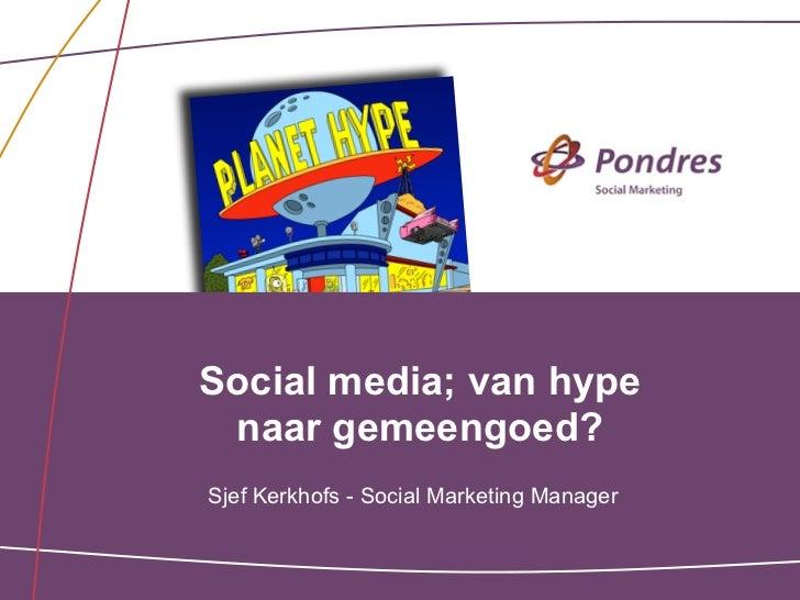 Social media; van hype naar gemeengoed?Sjef Kerkhofs - Social Marketing Manager