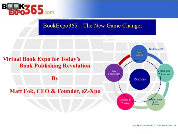 BookExpo365 – The New Game ChangerVirtual Book Expo for Today's      Book Publishing Revolution                 By  Matt F...