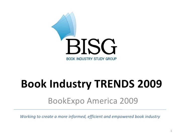 Book Industry TRENDS 2009 BookExpo America 2009 Working to create a more informed, efficient and empowered book industry