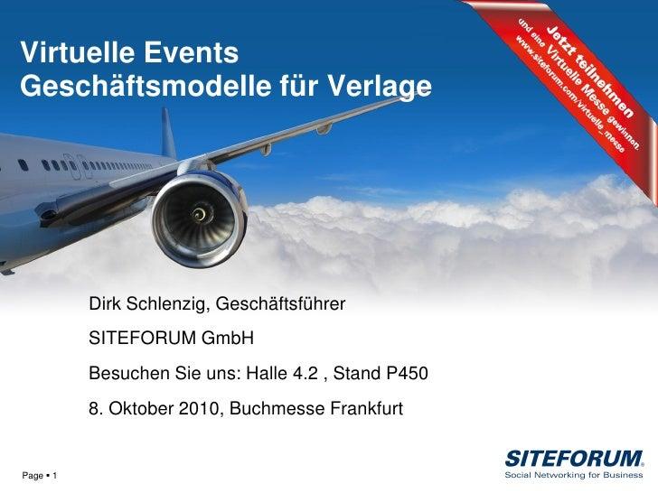 Virtuelle Events Geschäftsmodelle für Verlage                Dirk Schlenzig, Geschäftsführer            SITEFORUM GmbH    ...