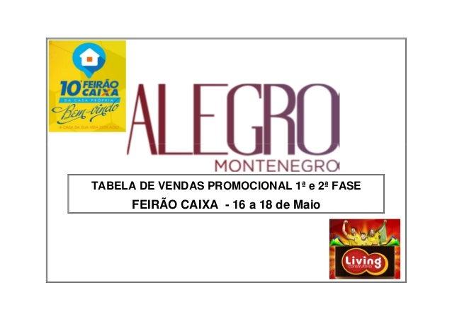 TABELA DE VENDAS PROMOCIONAL 1ª e 2ª FASE FEIRÃO CAIXA - 16 a 18 de Maio