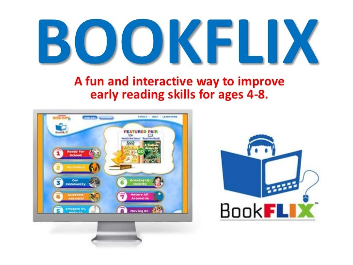 BOOKFLIX A fun and interactive way to improve    early reading skills for ages 4-8.
