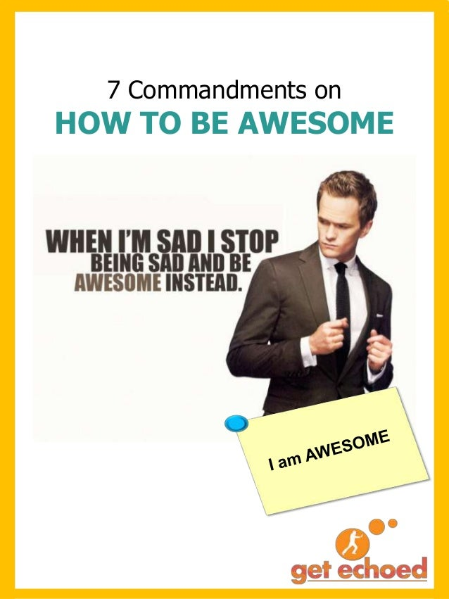 7 Commandments on  HOW TO BE AWESOME
