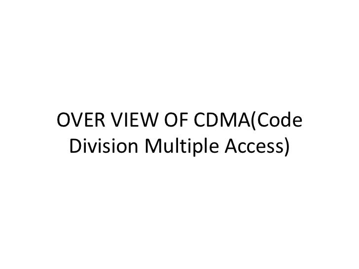 OVER VIEW OF CDMA(Code Division Multiple Access)