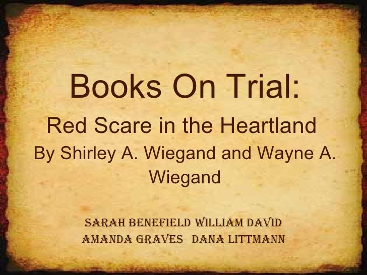 Books On Trial: Red Scare in the Heartland   By Shirley A. Wiegand and Wayne A. Wiegand Sarah Benefield William David Aman...