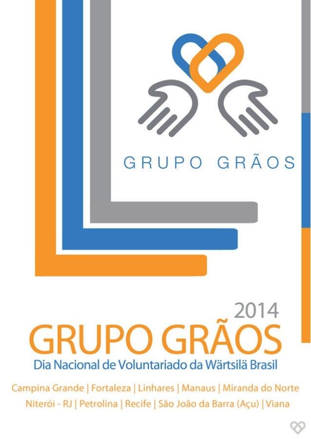 //    GRUPO GRÃOS  _2014  GRUPO GRAOS  Dia Nacional de Voluntariado da Wârtsilã Brasil  Campina Grande |  Fortaleza |  Lin...