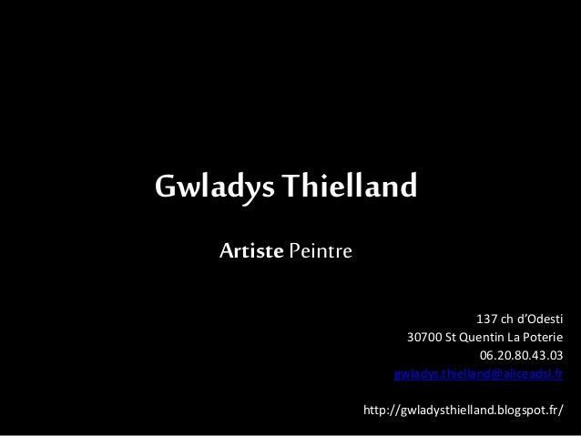 Gwladys Thielland Artiste Peintre 137 ch d'Odesti 30700 St Quentin La Poterie 06.20.80.43.03 gwladys.thielland@aliceadsl.f...