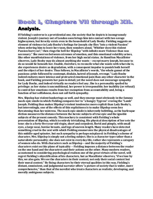 Analysis. If Fielding's universe is a providential one, the society that he depicts is incongruously violent. Joseph's jou...