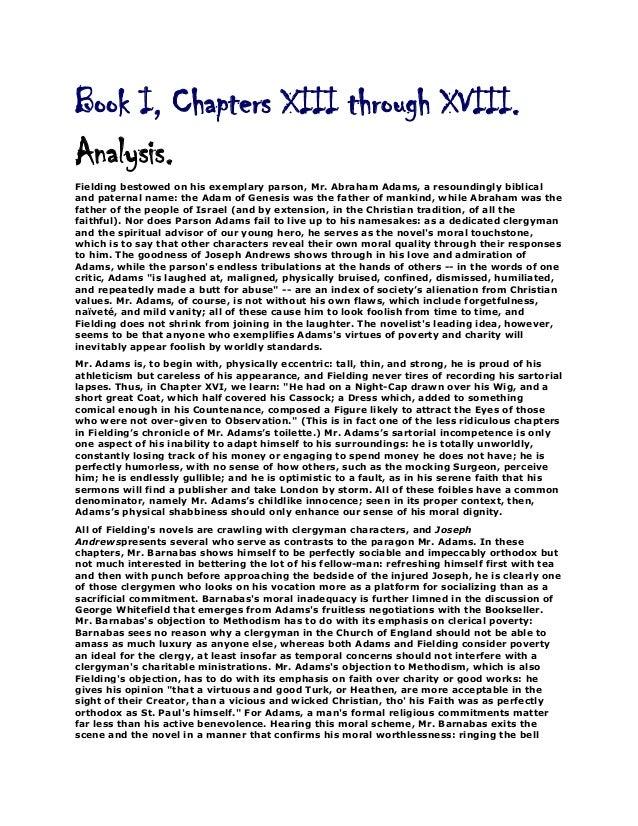 Book I, Chapters XIII through XVIII. Analysis. Fielding bestowed on his exemplary parson, Mr. Abraham Adams, a resoundingl...