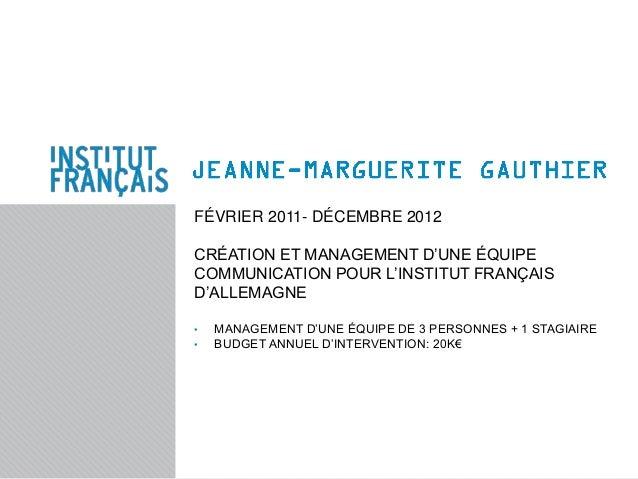 FÉVRIER 2011- DÉCEMBRE 2012CRÉATION ET MANAGEMENT D'UNE ÉQUIPECOMMUNICATION POUR L'INSTITUT FRANÇAISD'ALLEMAGNE•   MANAGEM...