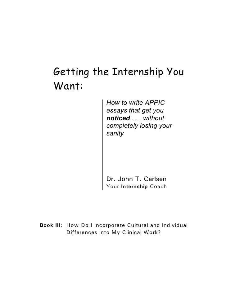 Getting the Internship You    Want:                        How to write APPIC                        essays that get you  ...