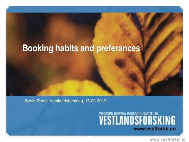 www.vestforsk.no Booking habits and preferances - Svein Ølnes, Vestlandsforsking, 16.09.2013