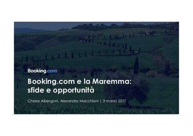 Booking.com e la Maremma: sfide e opportunità Chiara Albergoni, Alexandra Macchioni | 3 marzo 2017