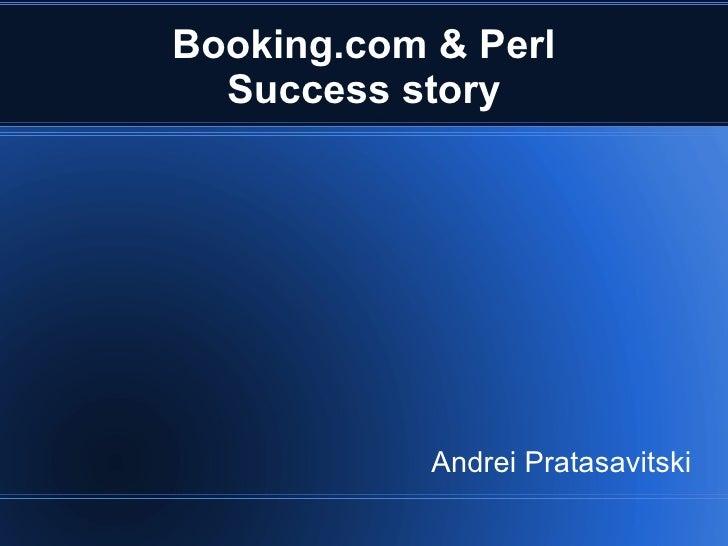 Booking.com & Perl Success story Andrei Pratasavitski