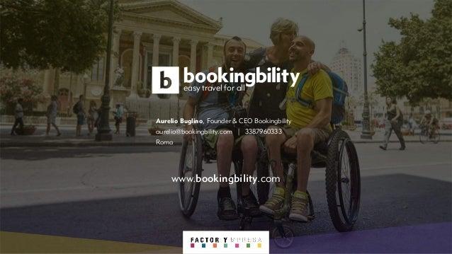 easy travel for all Aurelio Buglino, Founder & CEO Bookingbility aurelio@bookingbility.com | 3387960333 Roma www.bookingbi...