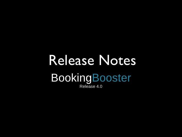 Release Notes <ul><li>Booking Booster </li></ul><ul><li>Release 4.0 </li></ul>