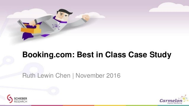 Booking.com: Best in Class Case Study Ruth Lewin Chen | November 2016